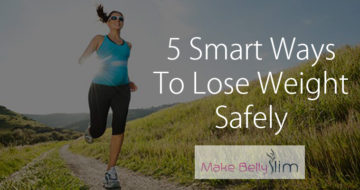 5 Smart Ways To Lose Weight Safely